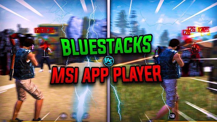 BLUESTACKS VS MSI APP PLAYER